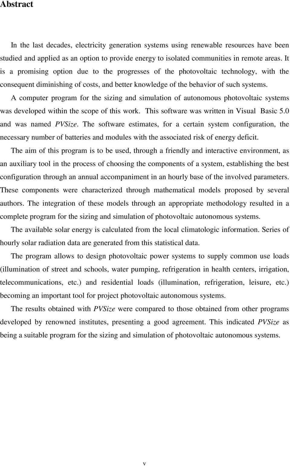 A computer program for the sizing and simulation of autonomous photovoltaic systems was developed within the scope of this work. This software was written in Visual Basic 5.0 and was named PVSize.