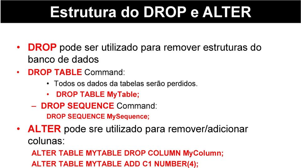 DROP TABLE MyTable; DROP SEQUENCE Command: DROP SEQUENCE MySequence; ALTER pode sre