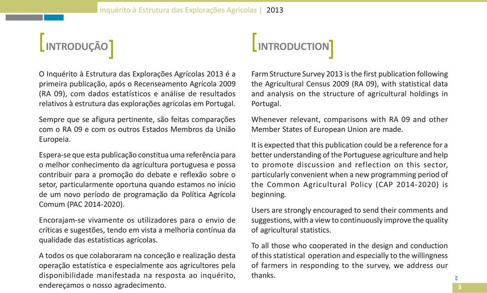 Farm Structure Survey 2013 is the first publication following the Agricultural Census 2009 (RA 09), with statistical data and analysis on the structure of agricultural holdings in Portugal.