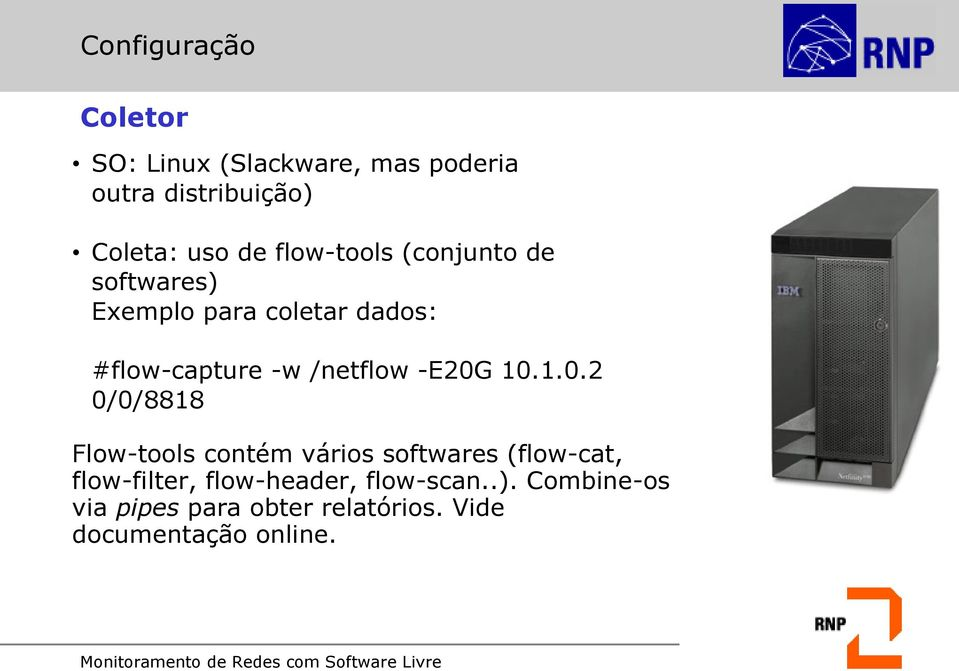 -E20G 10.1.0.2 0/0/8818 Flow-tools contém vários softwares (flow-cat, flow-filter,