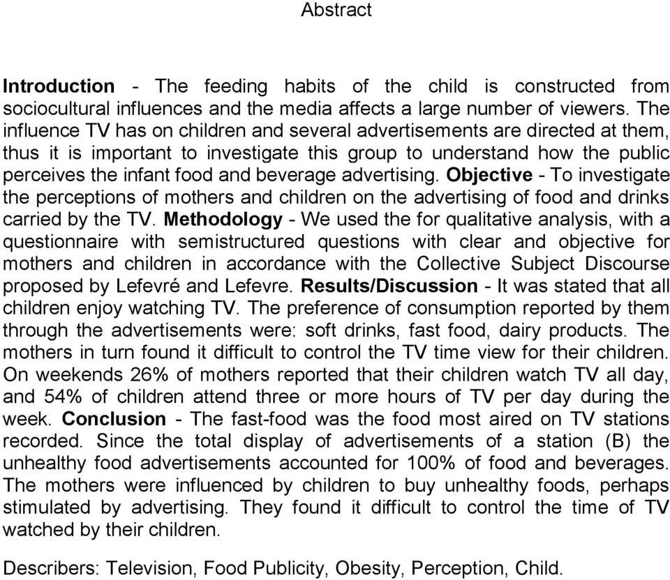 advertising. Objective - To investigate the perceptions of mothers and children on the advertising of food and drinks carried by the TV.