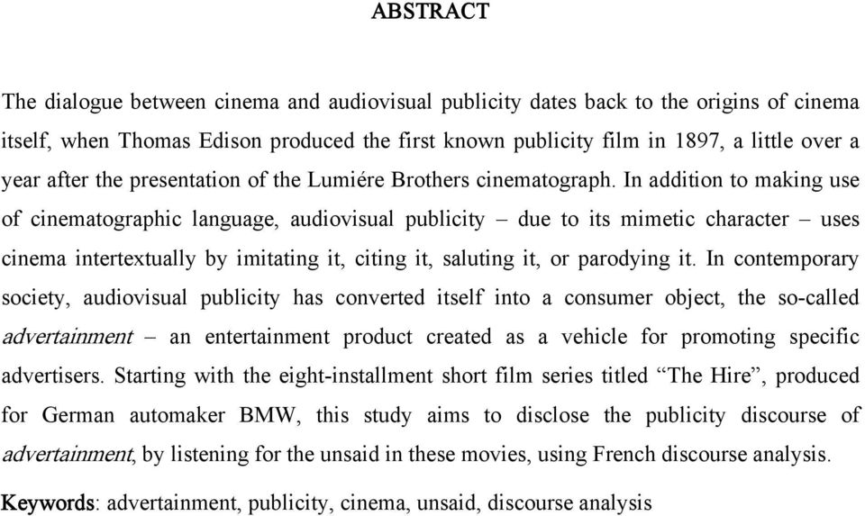 In addition to making use of cinematographic language, audiovisual publicity due to its mimetic character uses cinema intertextually by imitating it, citing it, saluting it, or parodying it.