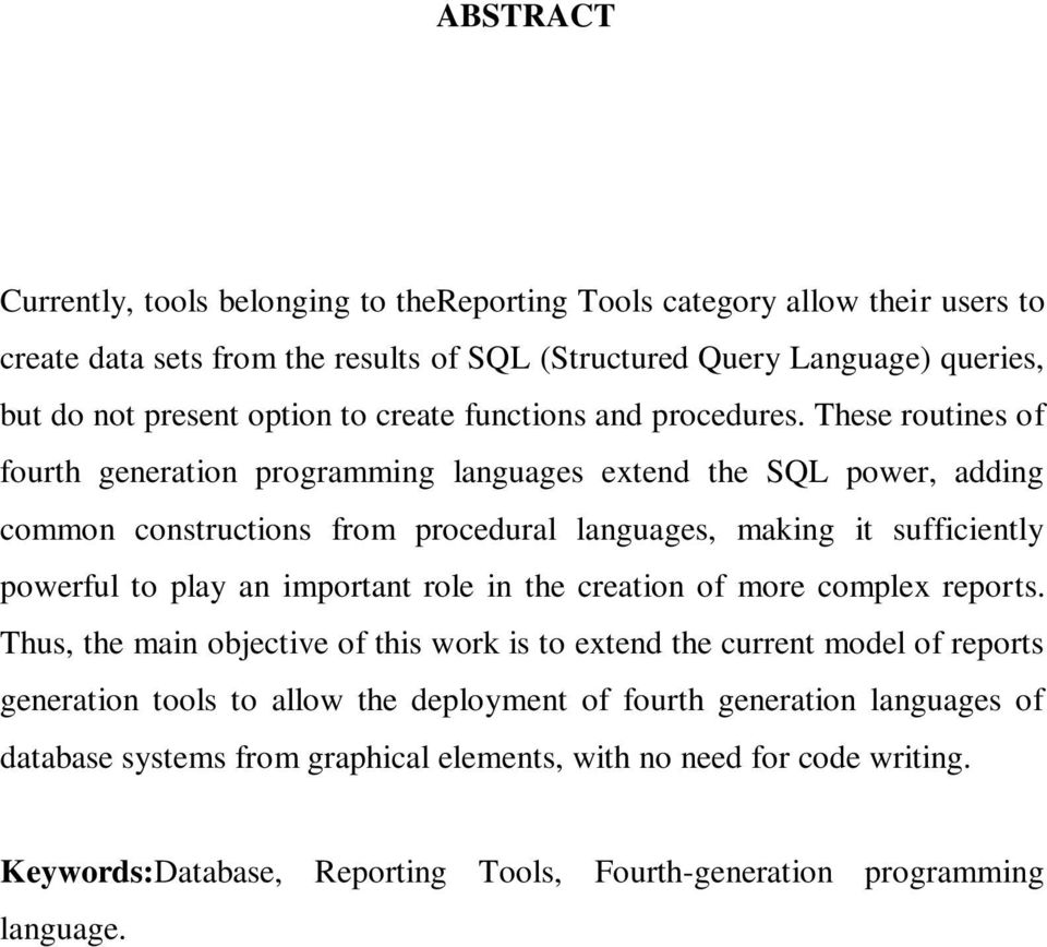 These routines of fourth generation programming languages extend the SQL power, adding common constructions from procedural languages, making it sufficiently powerful to play an important