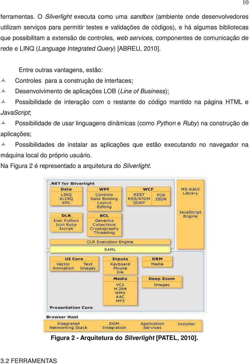 controles, web services, componentes de comunicação de rede e LINQ (Language Integrated Query) [ABREU, 2010].