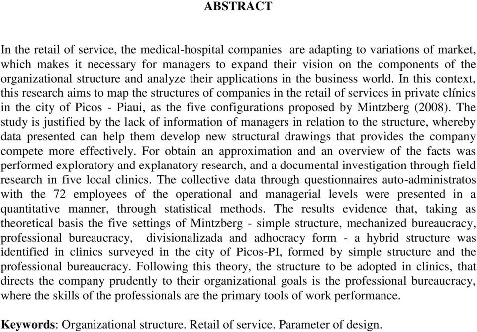 In this context, this research aims to map the structures of companies in the retail of services in private clínics in the city of Picos - Piaui, as the five configurations proposed by Mintzberg