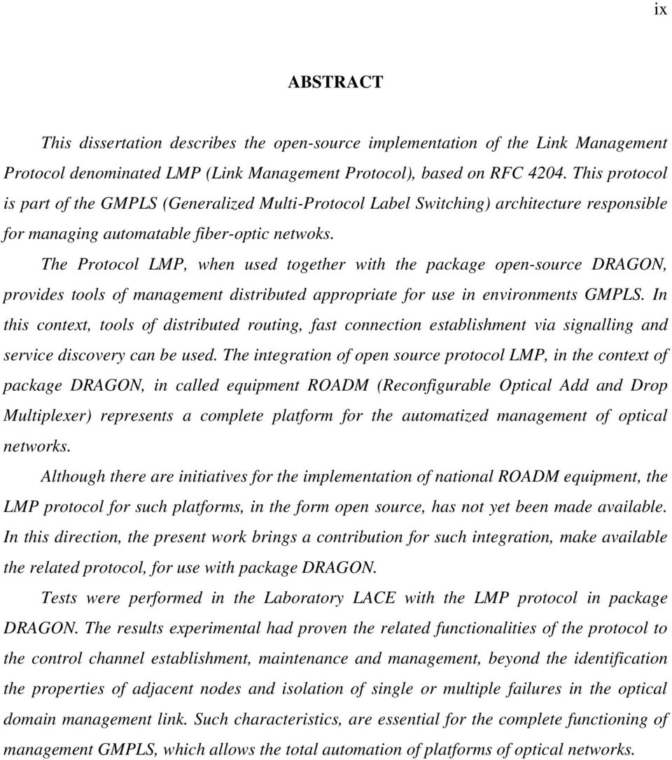 The Protocol LMP, when used together with the package open-source DRAGON, provides tools of management distributed appropriate for use in environments GMPLS.