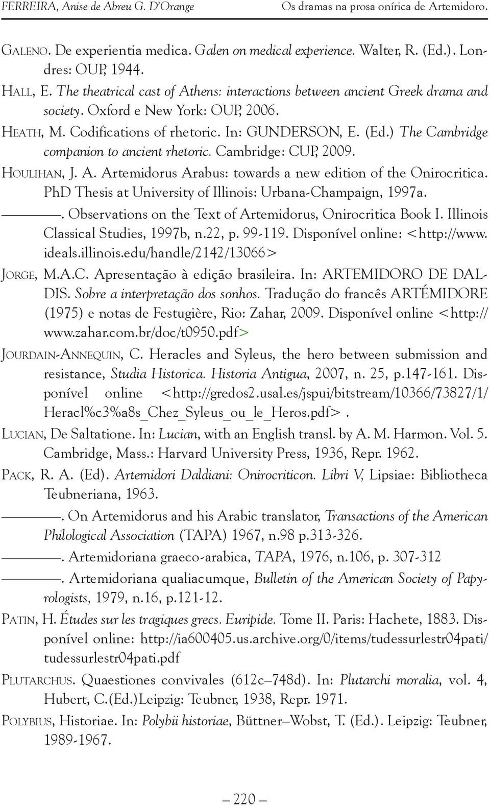 ) The Cambridge companion to ancient rhetoric. Cambridge: CUP, 2009. Houlihan, J. A. Artemidorus Arabus: towards a new edition of the Onirocritica.
