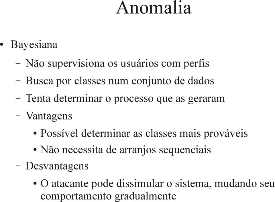 determinar as classes mais prováveis Não necessita de arranjos sequenciais