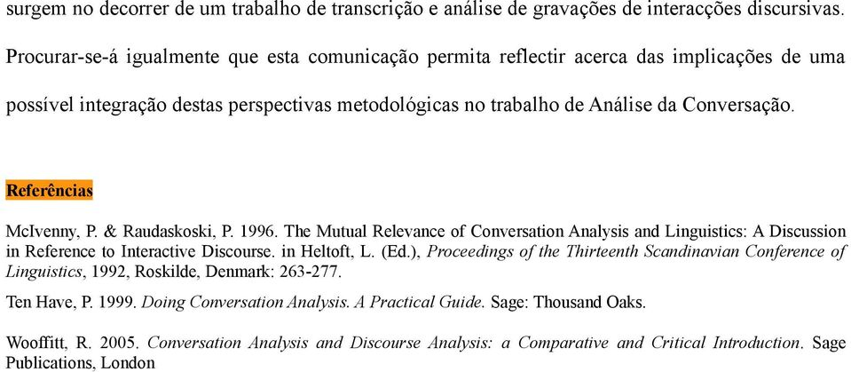Referências McIvenny, P. & Raudaskoski, P. 1996. The Mutual Relevance of Conversation Analysis and Linguistics: A Discussion in Reference to Interactive Discourse. in Heltoft, L. (Ed.