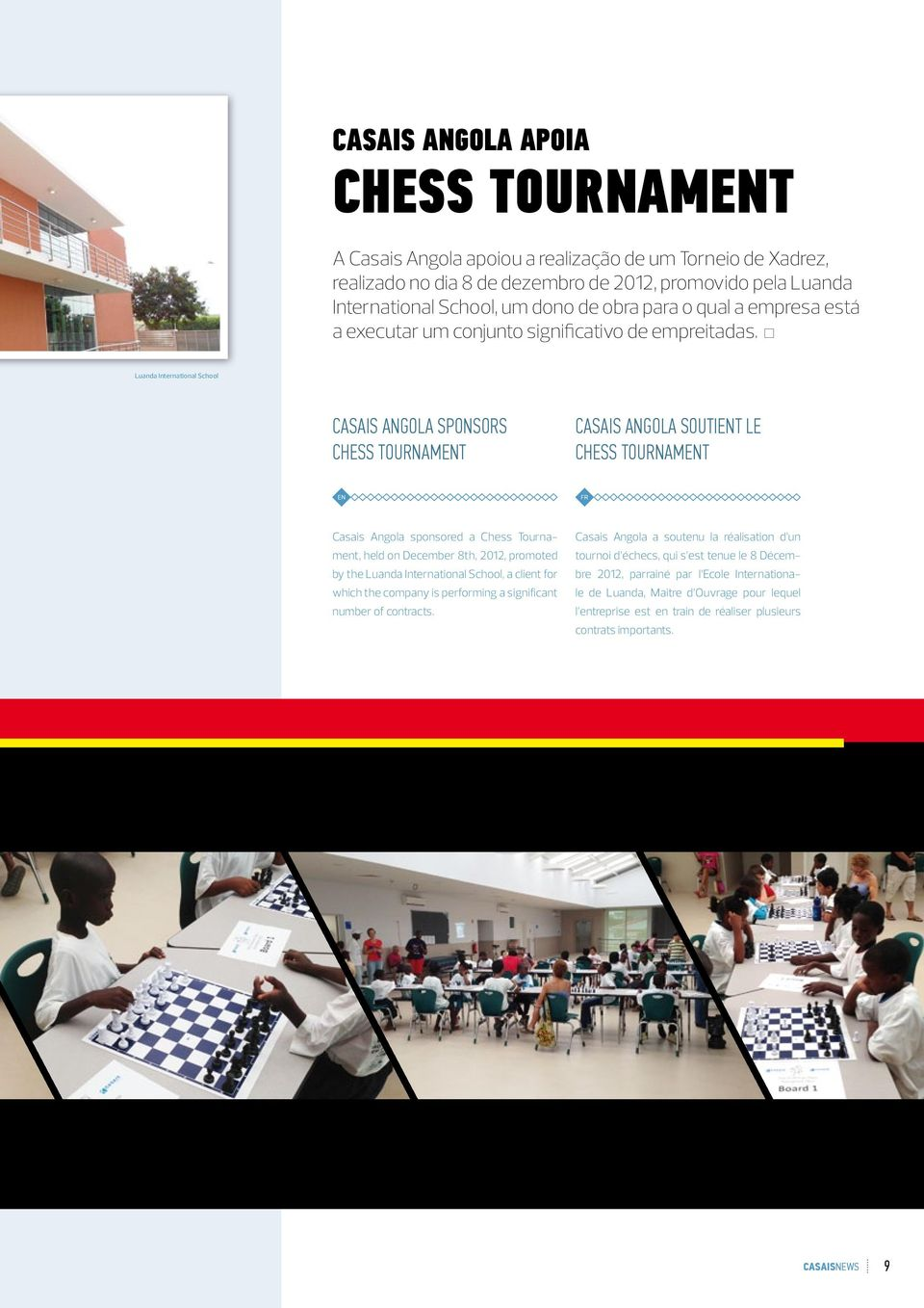 Luanda International School CASAIS ANGOLA SPONSORS CHESS TOURNAMENT CASAIS ANGOLA SOUTIENT LE CHESS TOURNAMENT Casais Angola sponsored a Chess Tournament, held on December 8th, 2012, promoted by the