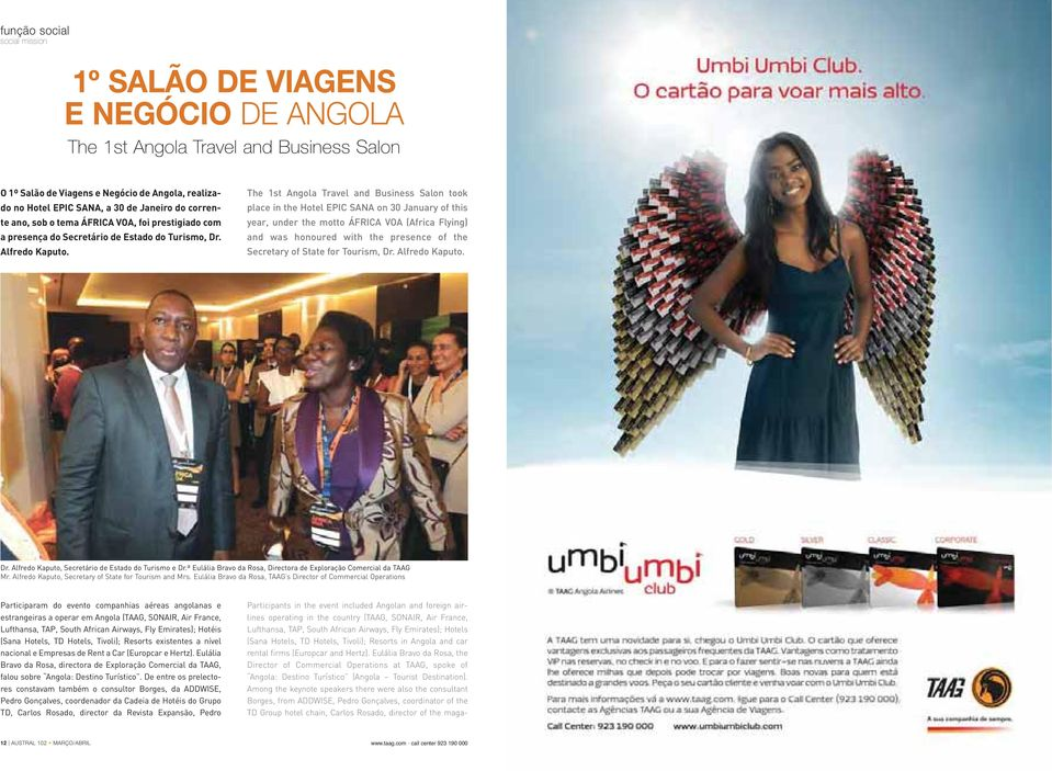 The 1st Angola Travel and Business Salon took place in the Hotel EPIC SANA on 30 January of this year, under the motto ÁFRICA VOA (Africa Flying) and was honoured with the presence of the Secretary