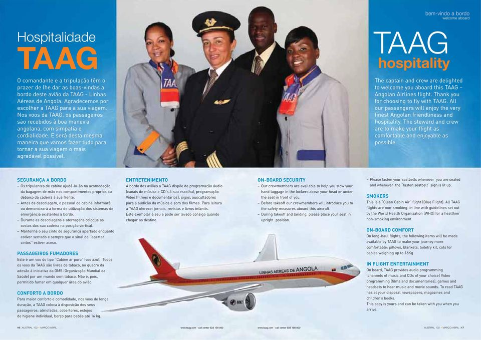 E será desta mesma maneira que vamos fazer tudo para tornar a sua viagem o mais agradável possível. The captain and crew are delighted to welcome you aboard this TAAG Angolan Airlines flight.