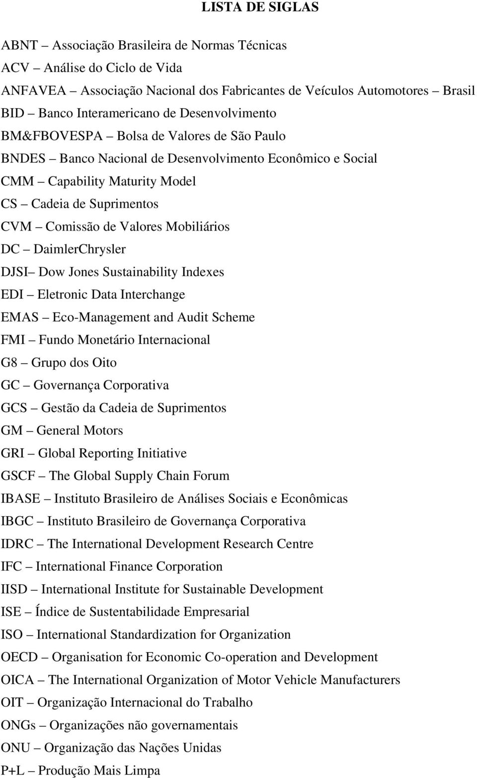 Mobiliários DC DaimlerChrysler DJSI Dow Jones Sustainability Indexes EDI Eletronic Data Interchange EMAS Eco-Management and Audit Scheme FMI Fundo Monetário Internacional G8 Grupo dos Oito GC