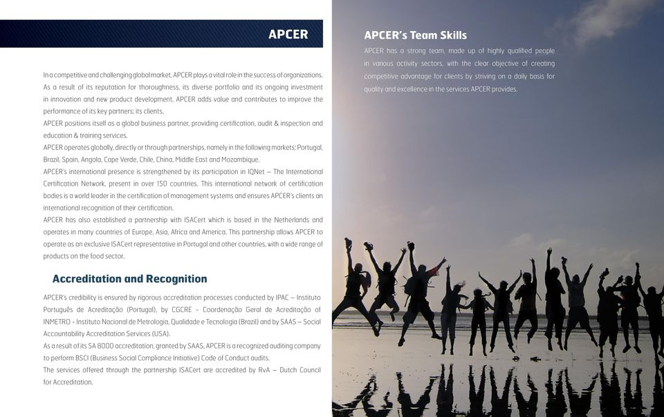 of its key partners: its clients. APCER positions itself as a global business partner, providing certification, audit & inspection and education & training services.
