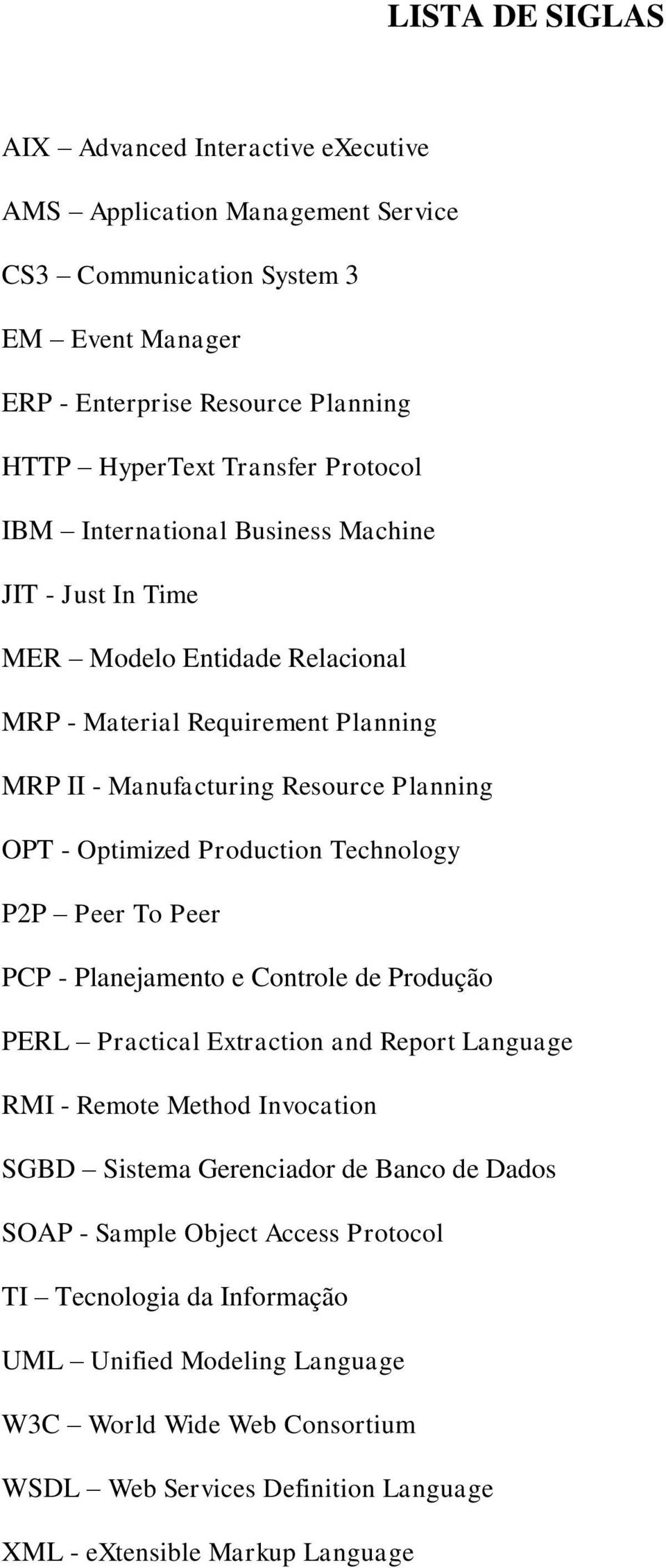 Production Technology P2P Peer To Peer PCP - Planejamento e Controle de Produção PERL Practical Extraction and Report Language RMI - Remote Method Invocation SGBD Sistema Gerenciador de Banco