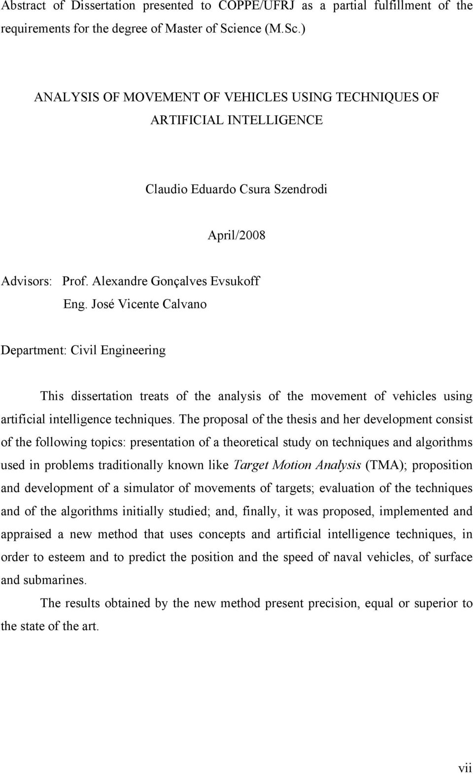 José Vicente Calvano Department: Civil Engineering This dissertation treats of the analysis of the movement of vehicles using artificial intelligence techniques.