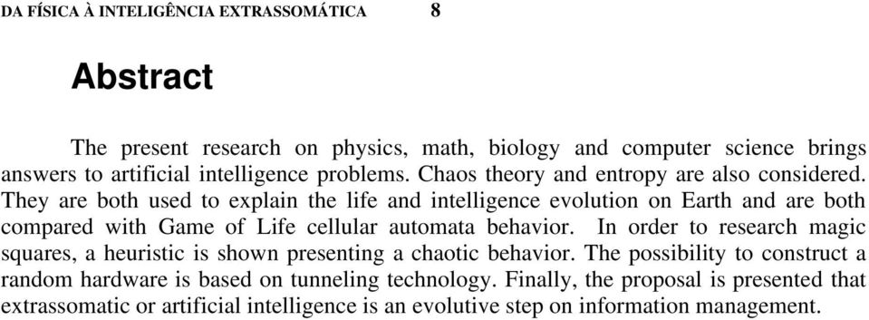 They are both used to explain the life and intelligence evolution on Earth and are both compared with Game of Life cellular automata behavior.