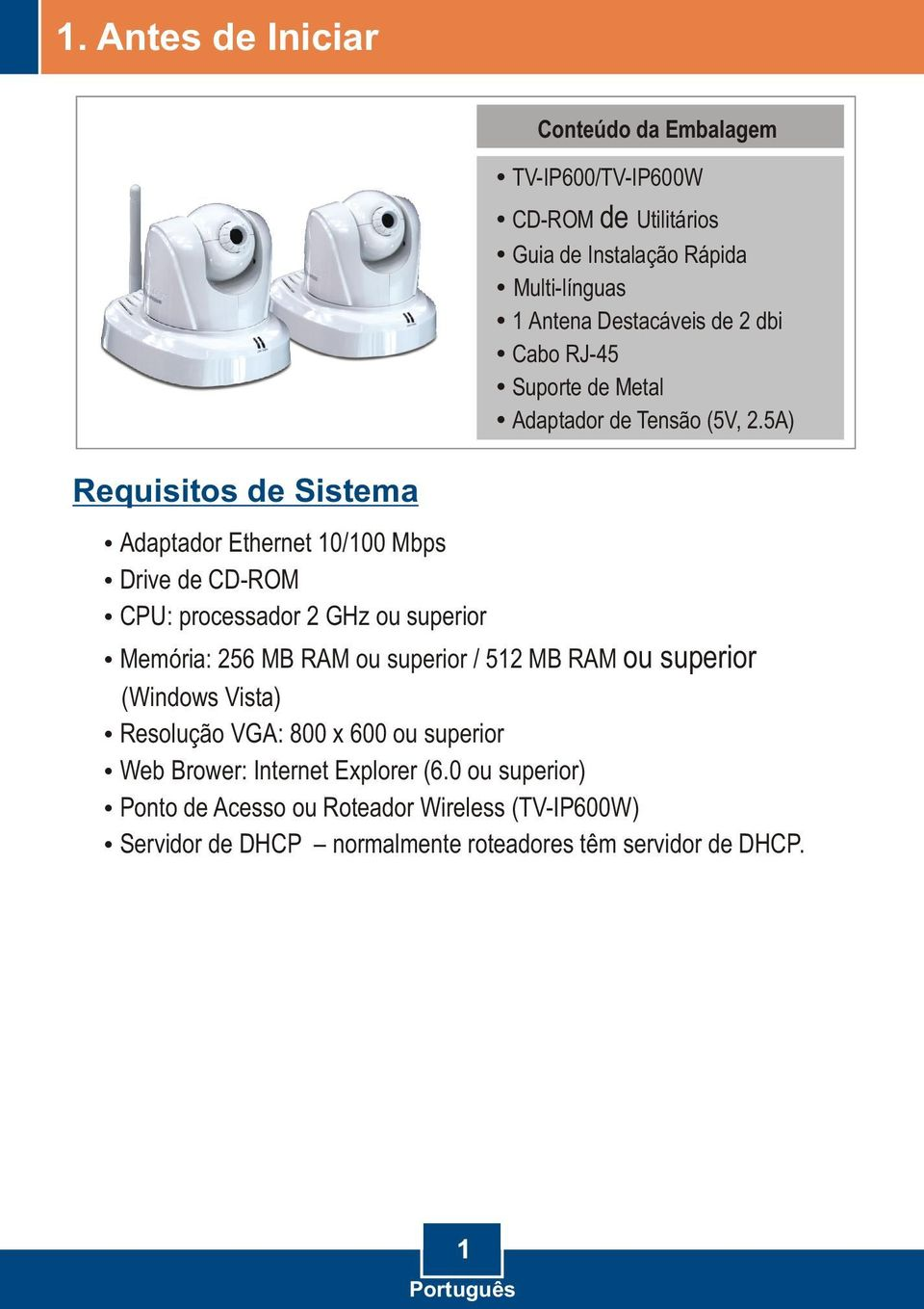5A) Requisitos de Sistema Adaptador Ethernet 10/100 Mbps Drive de CD-ROM processador CPU: 2 GHz ou superior Memória: 256 MB RAM ou superior / 512