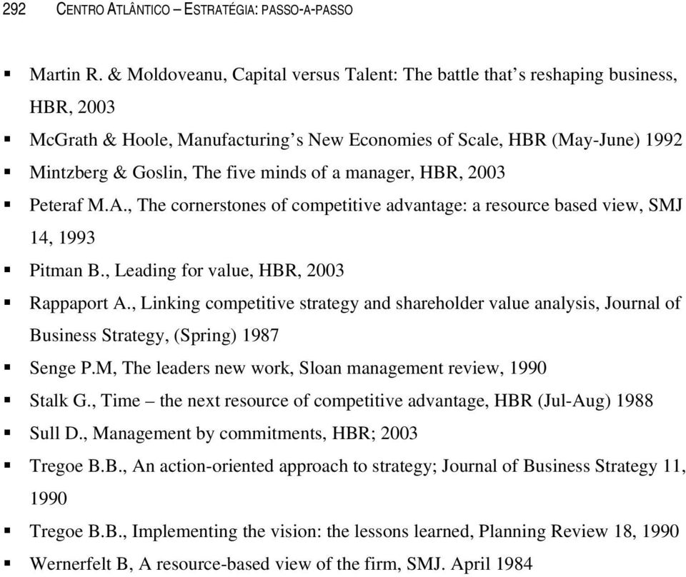 a manager, HBR, 2003 Peteraf M.A., The cornerstones of competitive advantage: a resource based view, SMJ 14, 1993 Pitman B., Leading for value, HBR, 2003 Rappaport A.