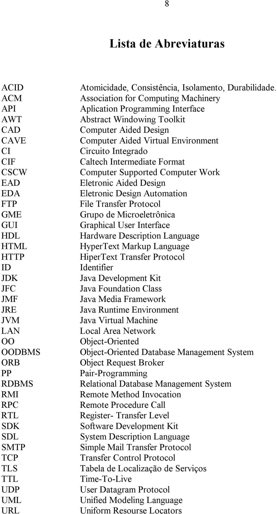 Association for Computing Machinery Aplication Programming Interface Abstract Windowing Toolkit Computer Aided Design Computer Aided Virtual Environment Circuito Integrado Caltech Intermediate Format