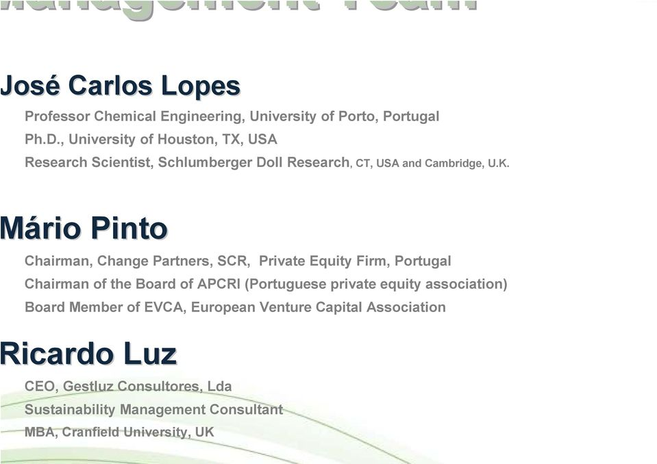 ário into Chairman, Change artners, SCR, rivate Equity Firm, ortugal Chairman of the Board of ACRI (ortuguese private equity