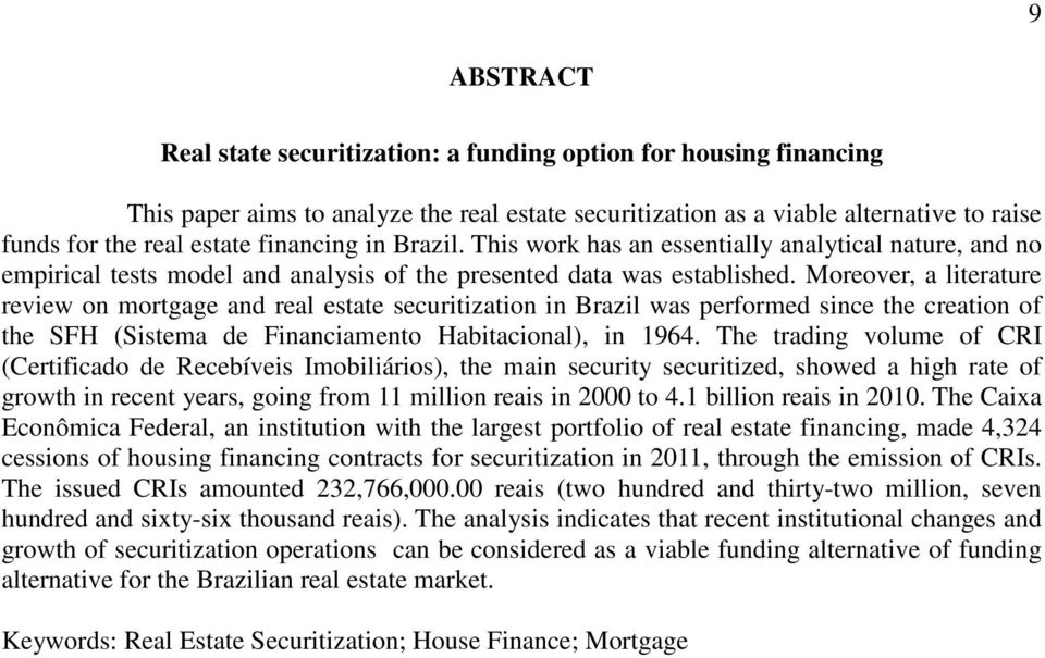 Moreover, a literature review on mortgage and real estate securitization in Brazil was performed since the creation of the SFH (Sistema de Financiamento Habitacional), in 1964.