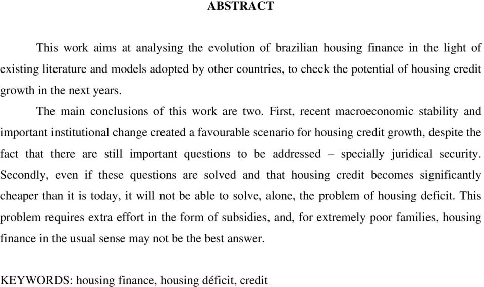 First, recent macroeconomic stability and important institutional change created a favourable scenario for housing credit growth, despite the fact that there are still important questions to be