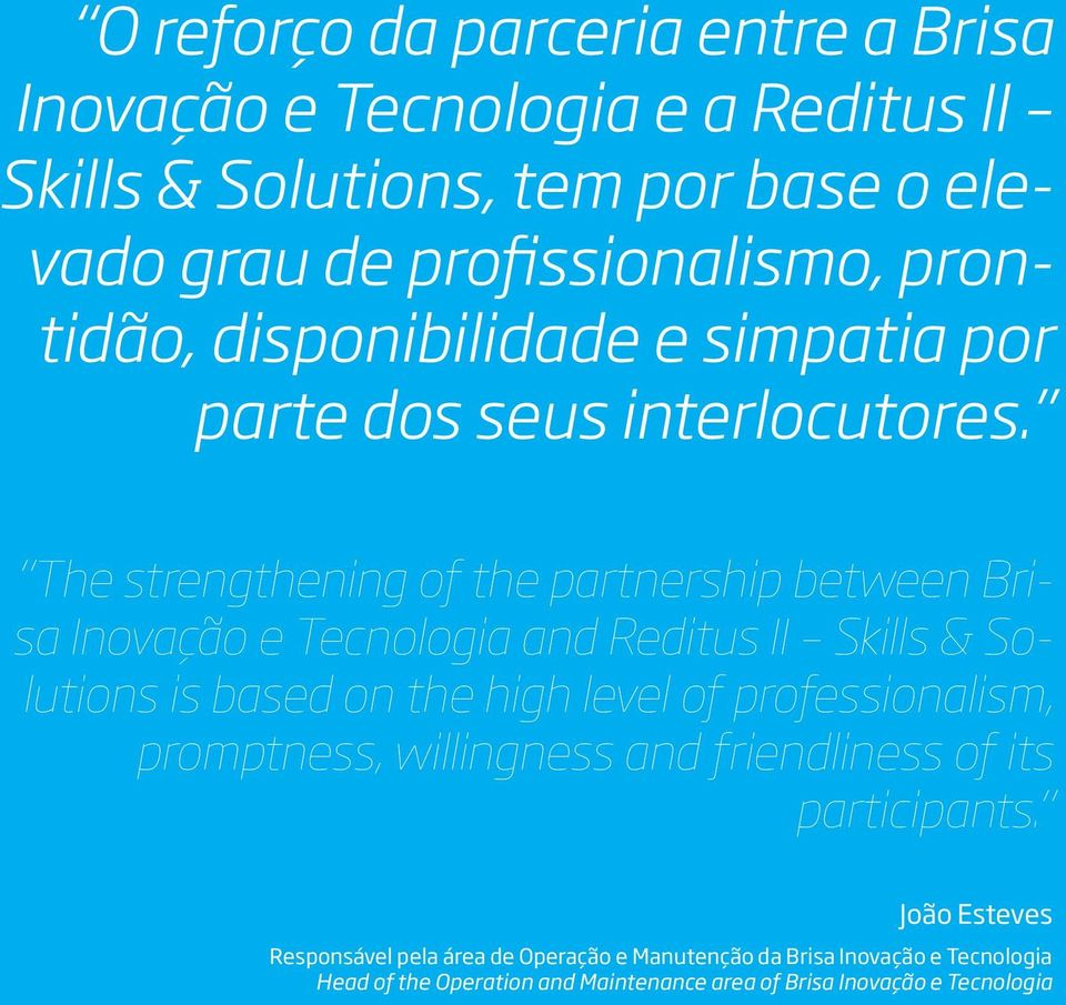 The strengthening of the partnership between Brisa Inovação e Tecnologia and Reditus II Skills & Solutions is based on the high level of