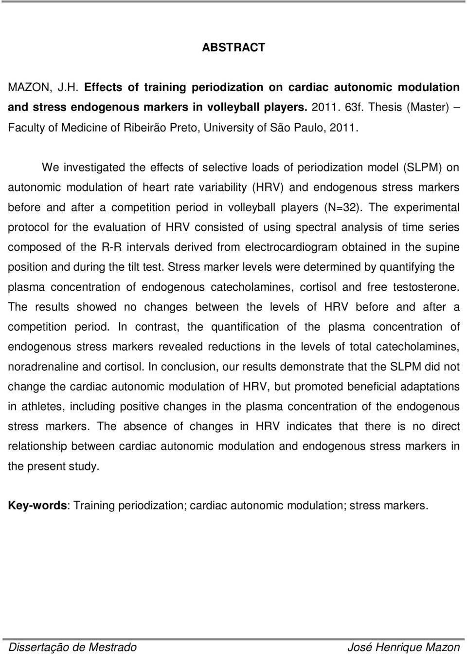 We investigated the effects of selective loads of periodization model (SLPM) on autonomic modulation of heart rate variability (HRV) and endogenous stress markers before and after a competition