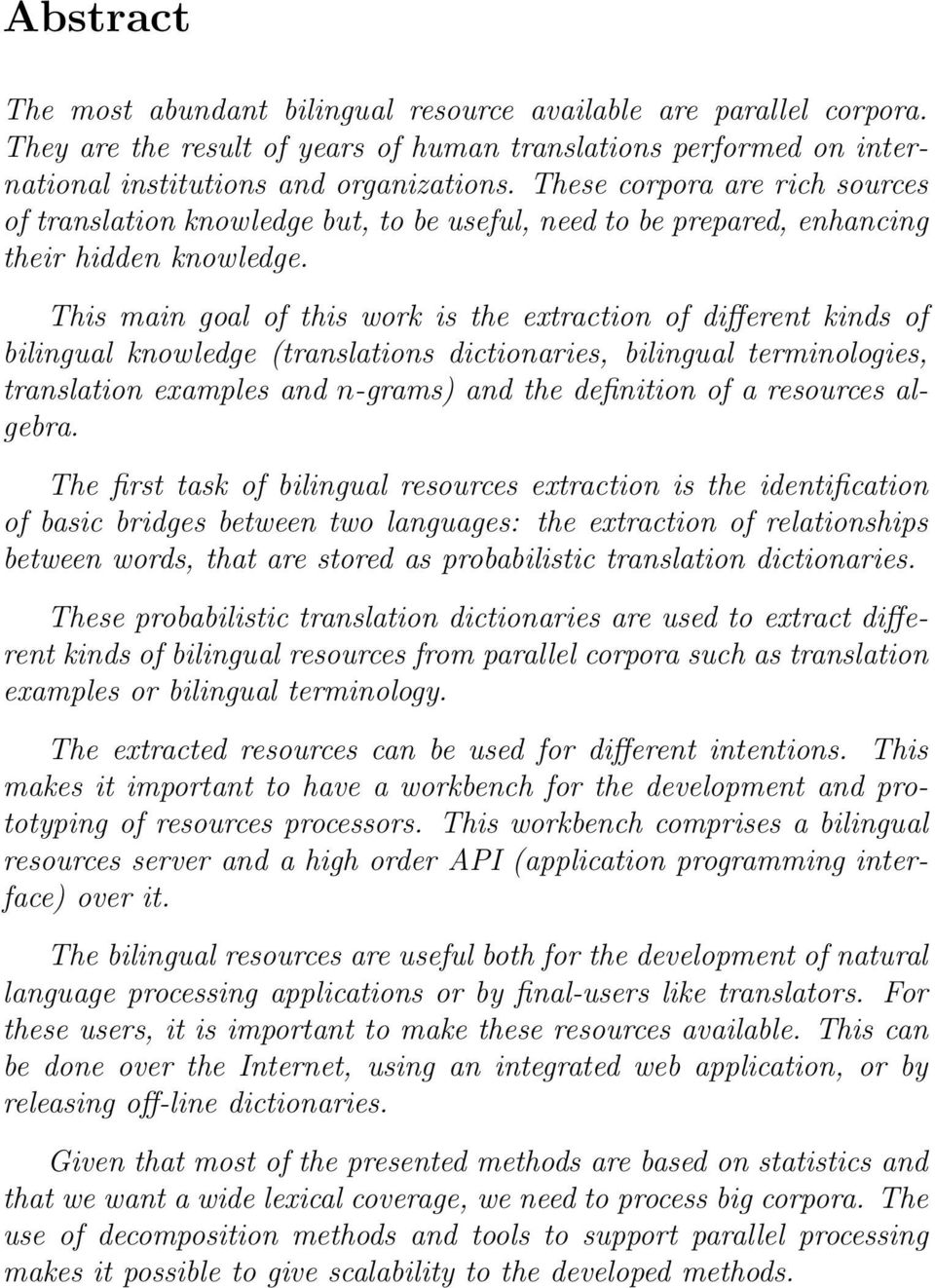 This main goal of this work is the extraction of different kinds of bilingual knowledge (translations dictionaries, bilingual terminologies, translation examples and n-grams) and the definition of a