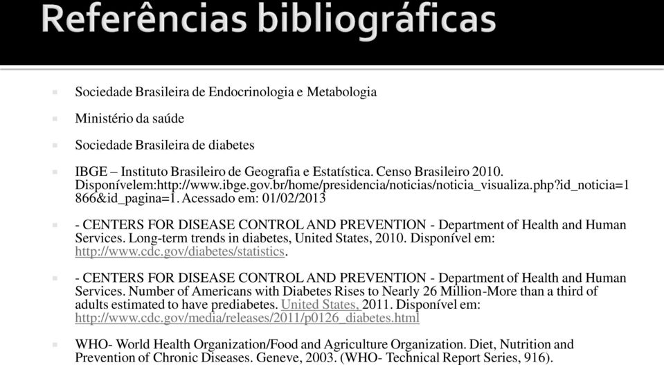 Acessado em: 01/02/2013 - CENTERS FOR DISEASE CONTROL AND PREVENTION - Department of Health and Human Services. Long-term trends in diabetes, United States, 2010. Disponível em: http://www.cdc.