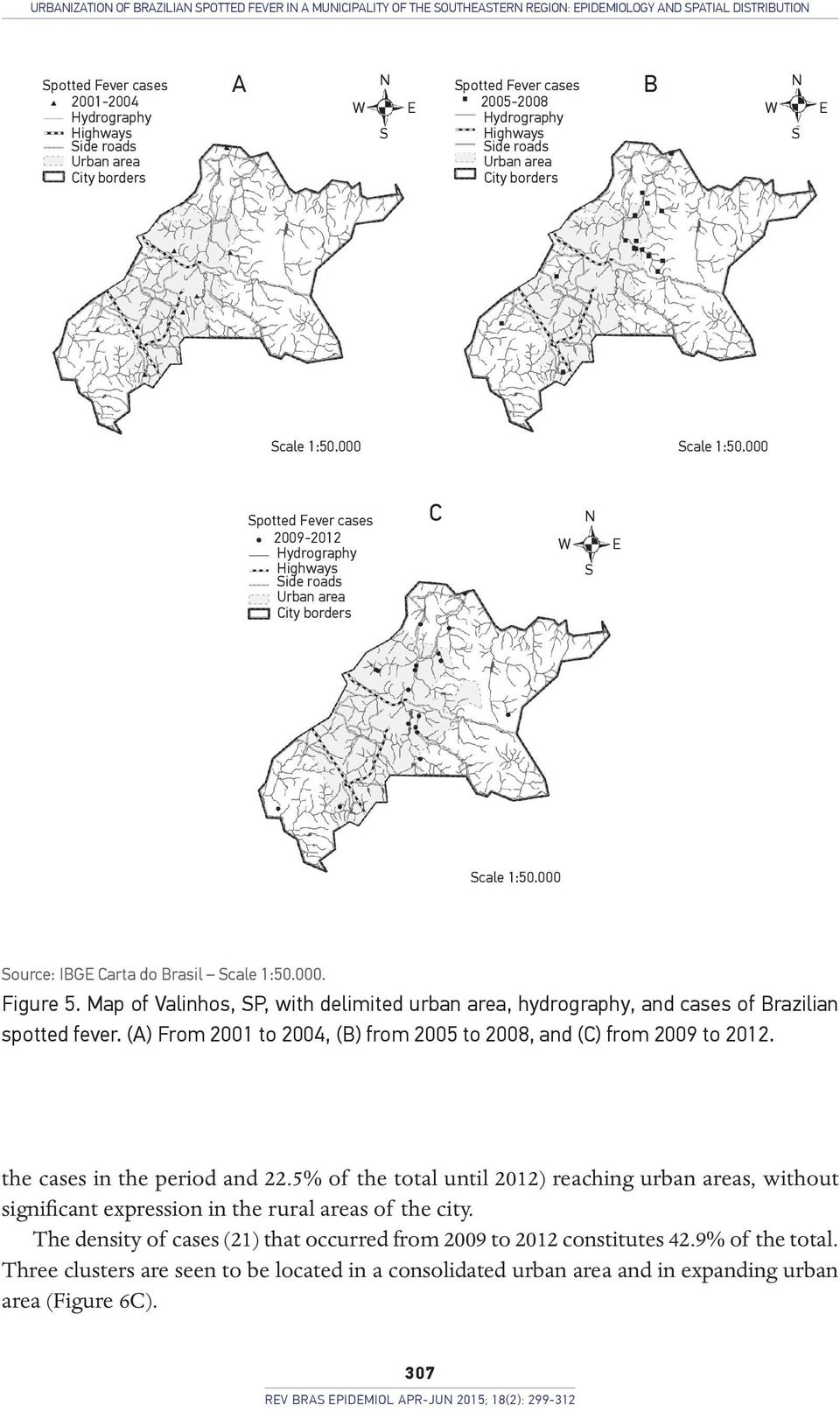 000 Spotted Fever cases 2009-2012 Hydrography Highways Side roads Urban area City borders C W N S E Scale 1:50.000 Source: IBGE Carta do Brasil Scale 1:50.000. Figure 5.