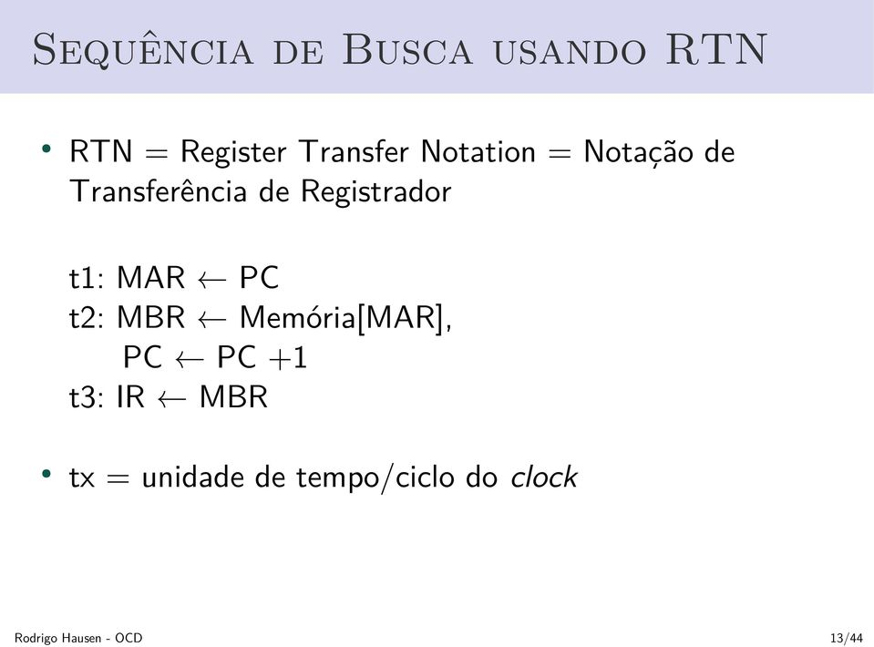Registrador t1: MAR PC t2: MBR Memória[MAR], PC