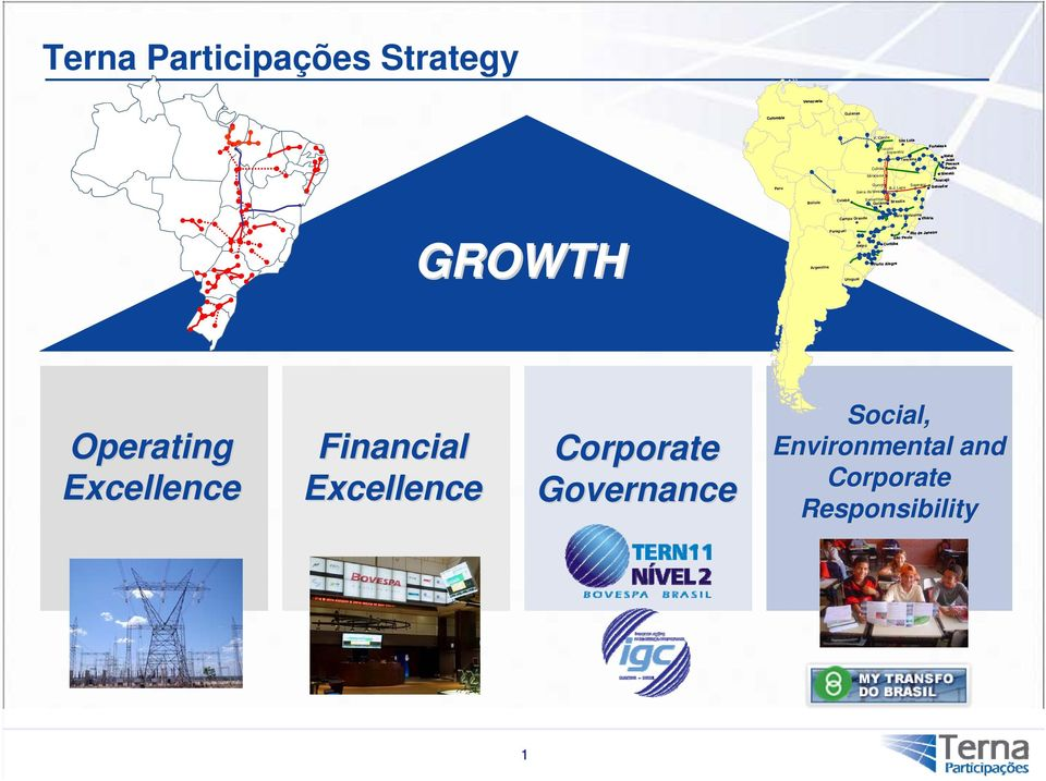 GROWTH Operating Financial Governance Social, Environmental and Responsibility 1 Venezuela Serra da Mesa Salvador