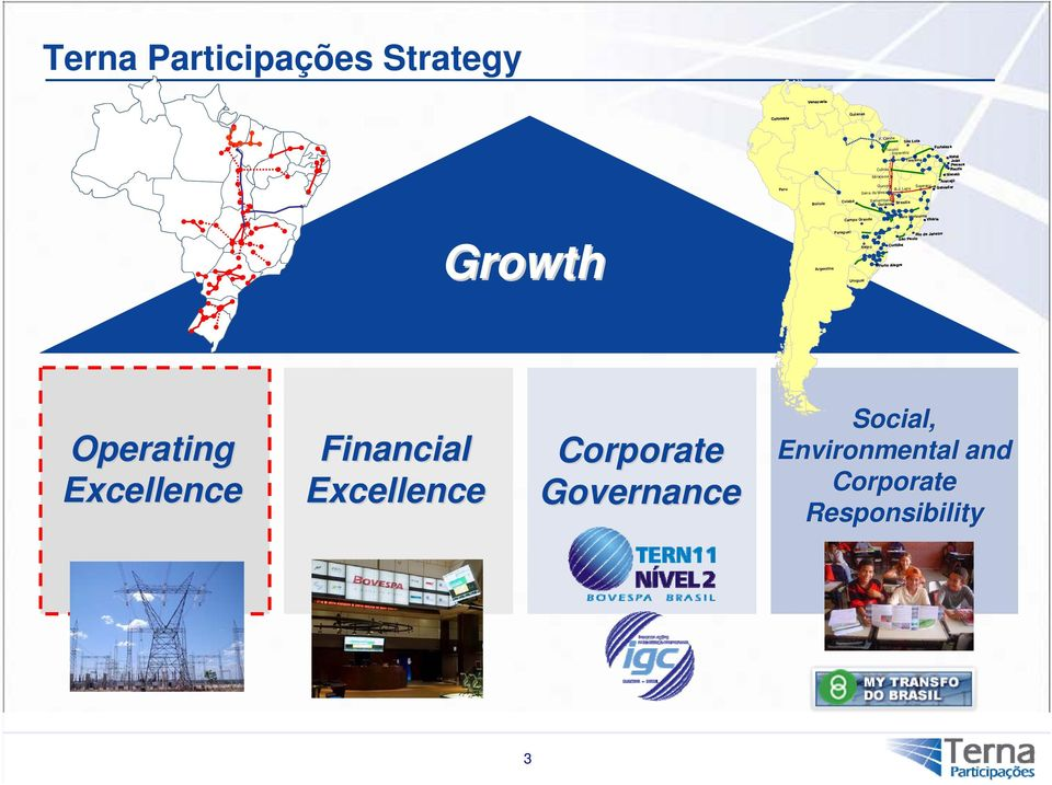 Growth Operating Financial Governance Social, Environmental and Responsibility 3 Venezuela Serra da Mesa Salvador