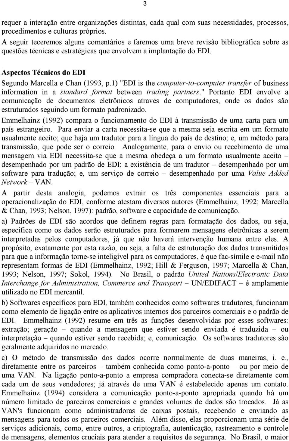 "Aspectos Técnicos do EDI Segundo Marcella e Chan (1993, p.1) ""EDI is the computer-to-computer transfer of business information in a standard format between trading partners."