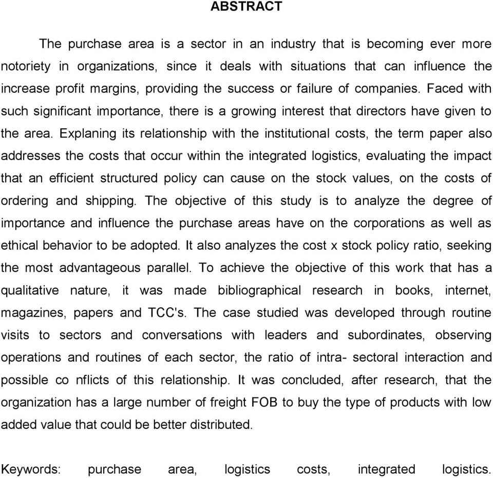 Explaning its relationship with the institutional costs, the term paper also addresses the costs that occur within the integrated logistics, evaluating the impact that an efficient structured policy