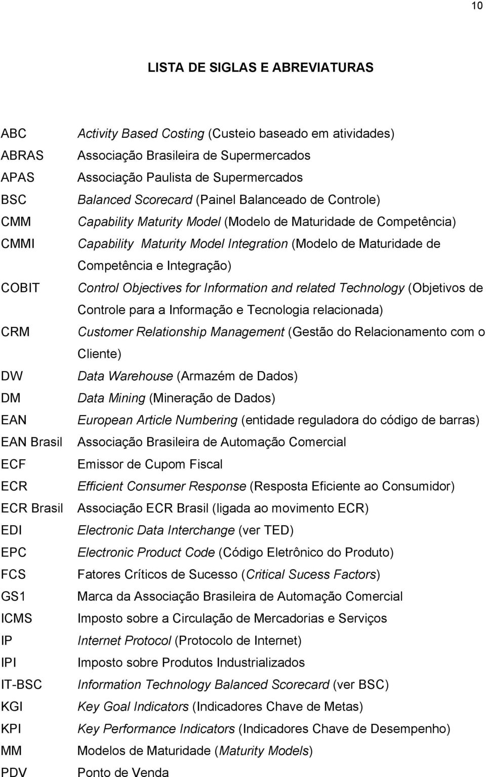 de Competência) Capability Maturity Model Integration (Modelo de Maturidade de Competência e Integração) Control Objectives for Information and related Technology (Objetivos de Controle para a