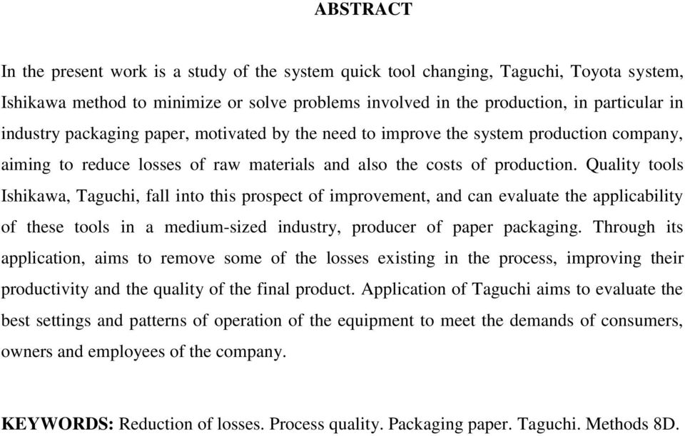 Quality tools Ishikawa, Taguchi, fall into this prospect of improvement, and can evaluate the applicability of these tools in a medium-sized industry, producer of paper packaging.