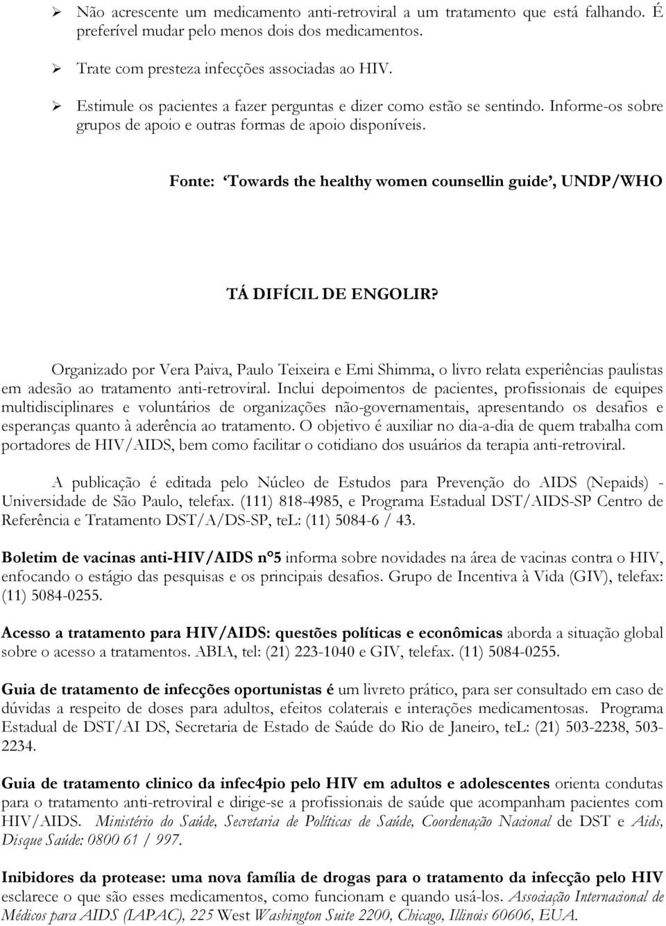Fonte: Towards the healthy women counsellin guide, UNDP/WHO TÁ DIFÍCIL DE ENGOLIR?