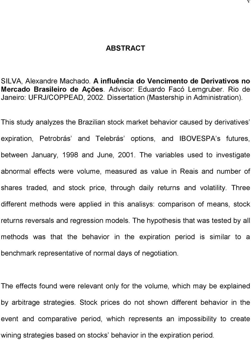 This study analyzes the Brazilian stock market behavior caused by derivatives expiration, Petrobrás and Telebrás options, and IBOVESPA s futures, between January, 1998 and June, 2001.