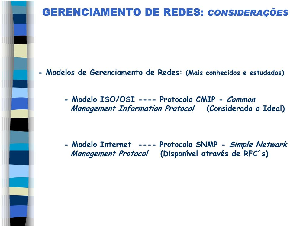 Management Information Protocol (Considerado o Ideal) - Modelo Internet ----