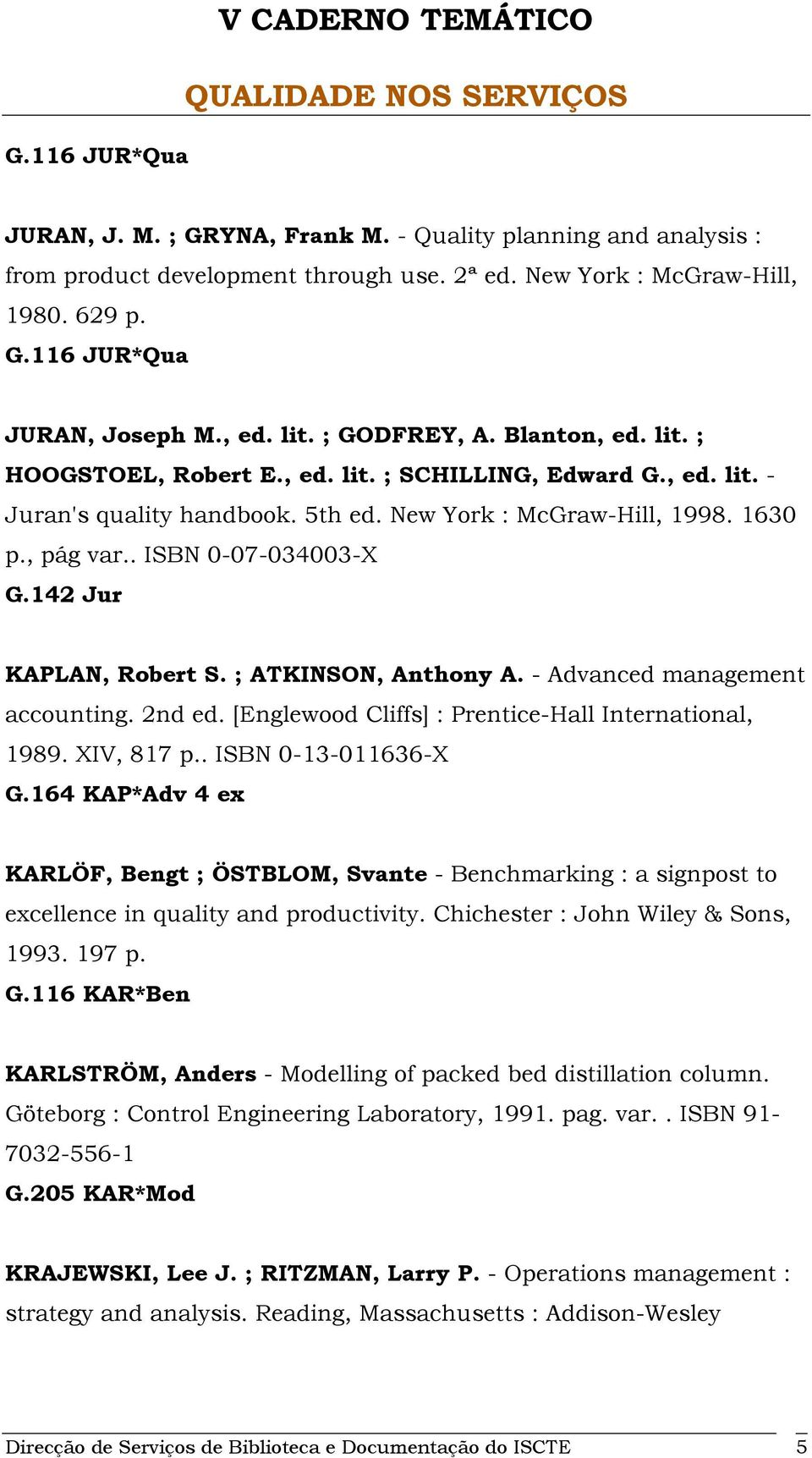 . ISBN 0-07-034003-X G.142 Jur KAPLAN, Robert S. ; ATKINSON, Anthony A. - Advanced management accounting. 2nd ed. [Englewood Cliffs] : Prentice-Hall International, 1989. XIV, 817 p.