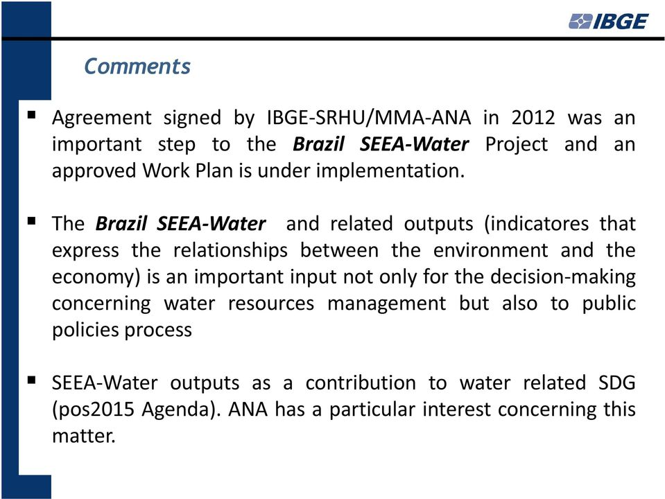 The Brazil SEEA-Water and related outputs (indicatores that express the relationships between the environment and the economy) is an