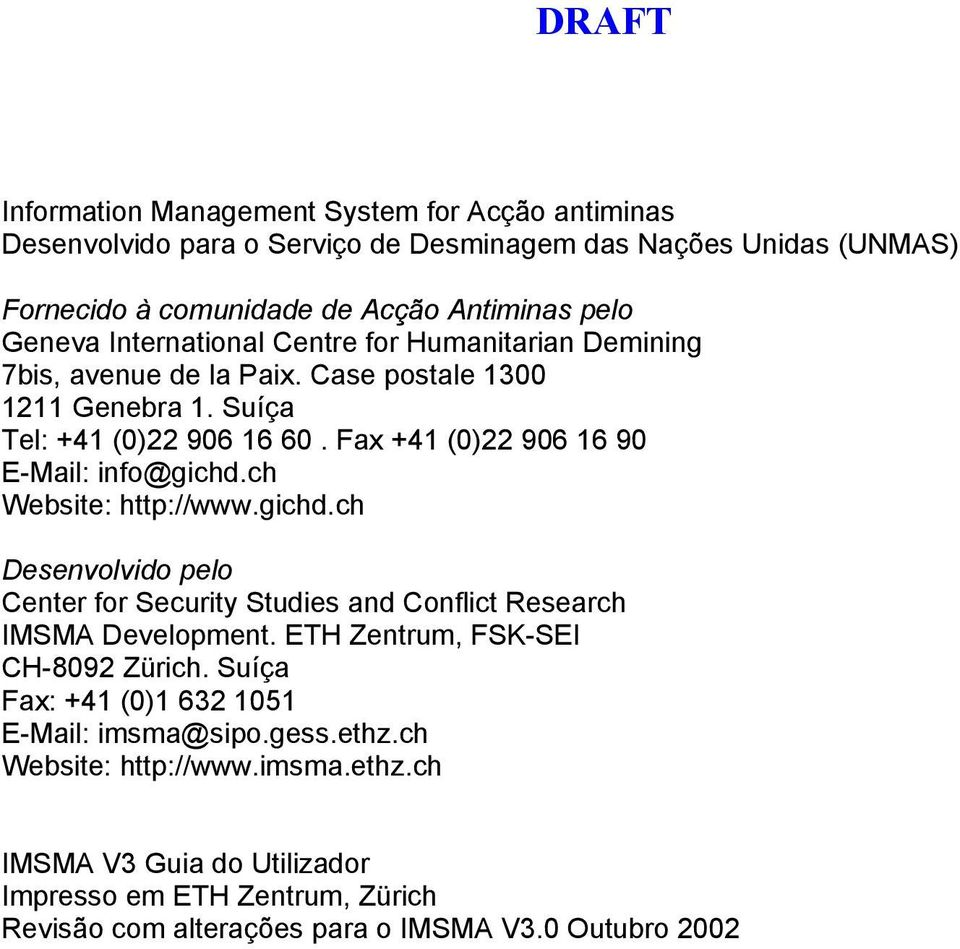Fax +41 (0)22 906 16 90 E-Mail: info@gichd.ch Website: http://www.gichd.ch Desenvolvido pelo Center for Security Studies and Conflict Research IMSMA Development.