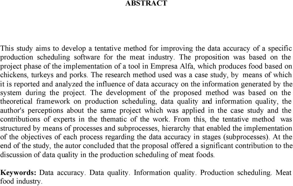The research method used was a case study, by means of which it is reported and analyzed the influence of data accuracy on the information generated by the system during the project.