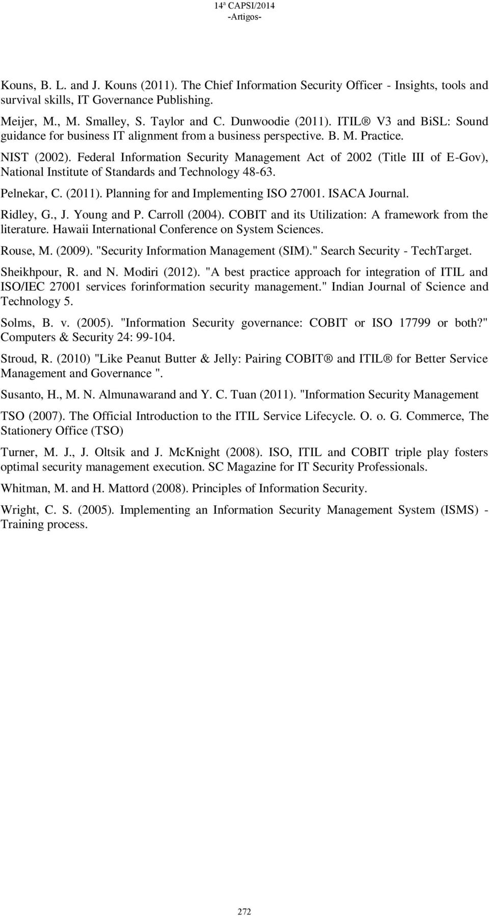 Federal Information Security Management Act of 2002 (Title III of E-Gov), National Institute of Standards and Technology 48-63. Pelnekar, C. (2011). Planning for and Implementing ISO 27001.