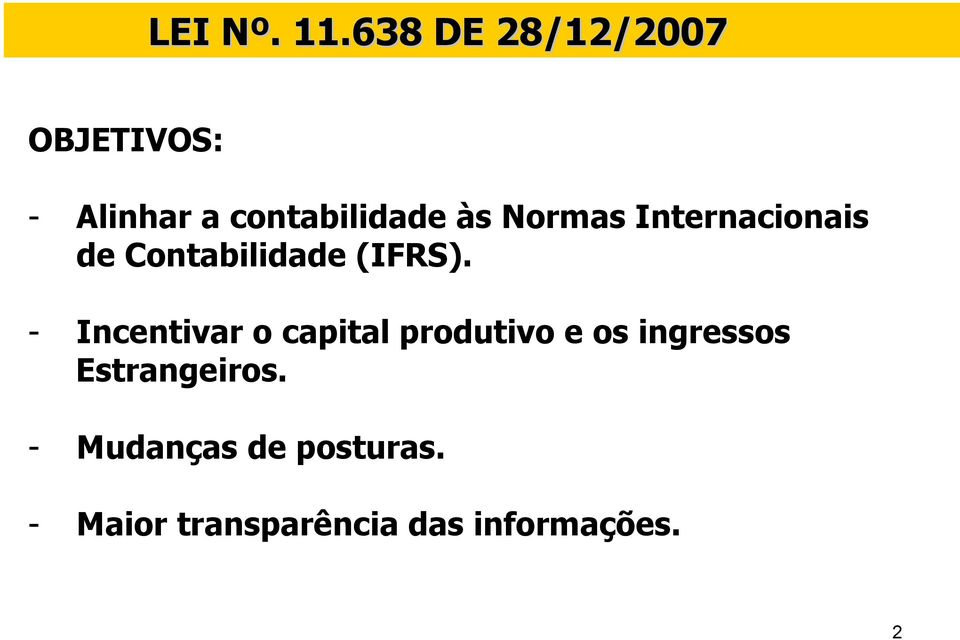 - Incentivar o capital produtivo e os ingressos
