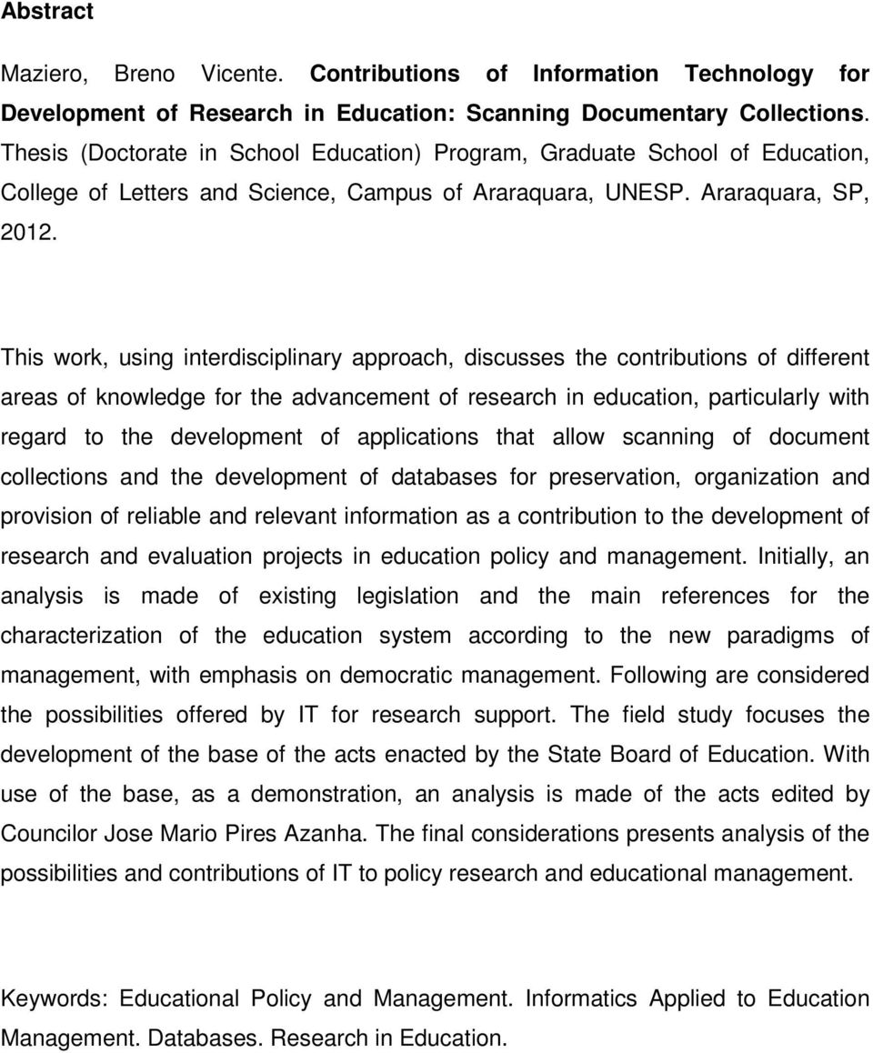 This work, using interdisciplinary approach, discusses the contributions of different areas of knowledge for the advancement of research in education, particularly with regard to the development of