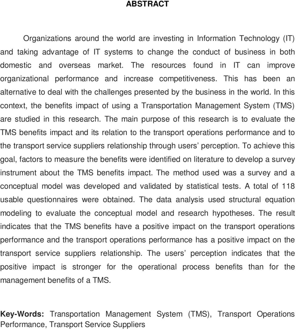 In this context, the benefits impact of using a Transportation Management System (TMS) are studied in this research.